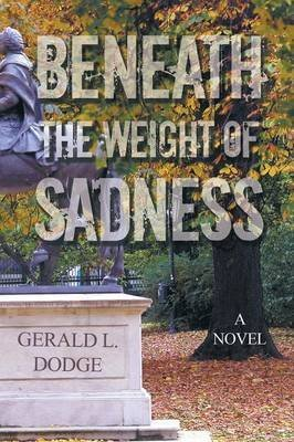 [Beneath the Weight of Sadness] (By (author)  Gerald L Dodge) [published: October, 2014]