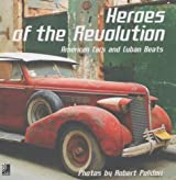 Heroes Of The Revolution: American Cars and Cuban Beats by Robert Polidori (2005-10-17)