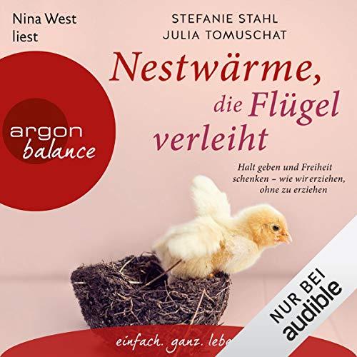Nestwärme, die Flügel verleiht: Halt geben und Freiheit schenken - wie wir erziehen, ohne zu erziehen Stahl-audio