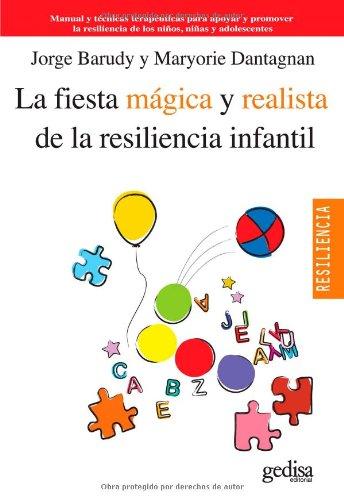 La fiesta mágica y realista de la resiliencia infantil: Manual y técnicas terapéuticas para apoyar y promover la resiliencia de los niños, niñas y adolescentes (Psicología Resiliencia) - 9788497846134 por Jorge Barudy