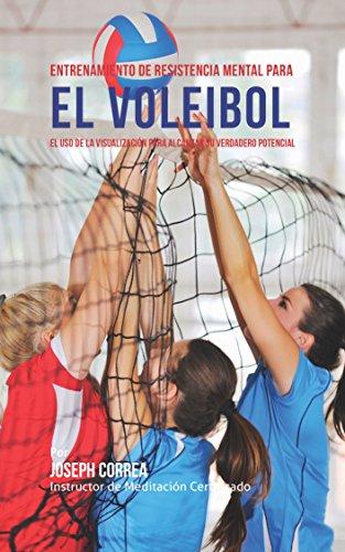 Entrenamiento de Resistencia Mental para el voleibol: El uso de la visualización para alcanzar su verdadero potencial