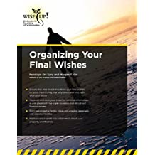 Organizing Your Final Wishes (Wise Up!: Workbooks for Organizing Life's Information)