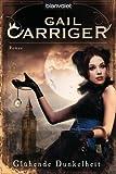 Buchinformationen und Rezensionen zu Glühende Dunkelheit: Roman - [Lady Alexia 1] von Gail Carriger