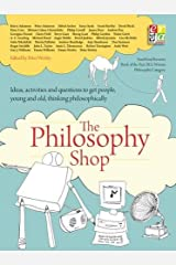 The Philosophy Foundation: The Philosophy Shop (Paperback): Ideas, Activities and Questions to Get People, Young and Old, Thinking Philosophically Paperback