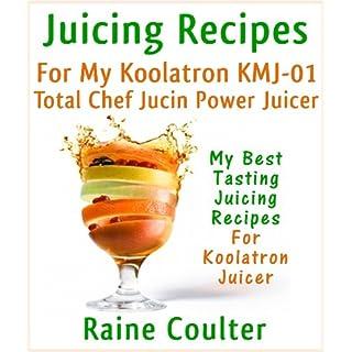 Juicing Recipes For My Koolatron KMJ-01 Total Chef Jucin' Power Juicer