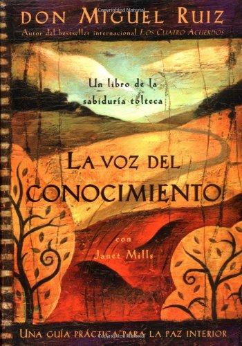 La Voz del Conocimiento: The Voice of Knowledge, Spanish-Language Edition (Una Guia Practica Para La Paz Interior / A Practical Guide for Inner Peace)