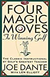 The Four Magic Moves to Winning Golf: The Classic Instructional by Golfs Greatest Teacher
