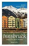 Innsbruck abseits der Pfade: Eine etwas andere Reise durch die Stadt mit dem Goldenen Dachl