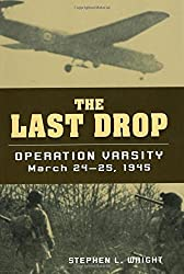 The Last Drop: Operation Varsity, March 24-25, 1945 by Stephen L. Wright (2008-01-15)
