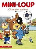 Mini-Loup : Mini-Loup champion de foot : Avec 1 figurine Mini-Loup footballeur