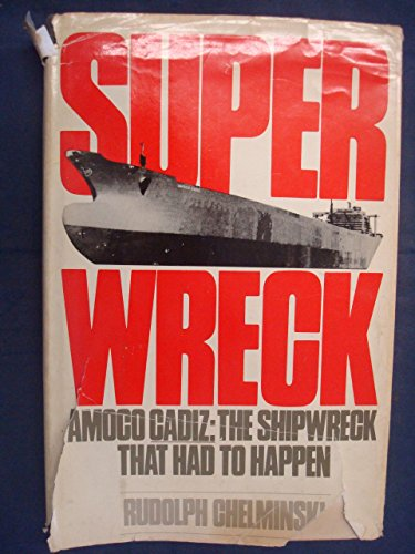 superwreck-amoco-cadiz-the-shipwreck-that-had-to-happen-by-rudolph-chelminski-1-feb-1987-hardcover