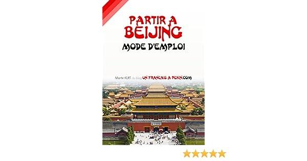 Partir a Beijing: mode demploi (French Edition)