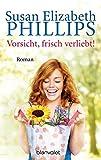 Vorsicht, frisch verliebt!: Roman - Susan Elizabeth Phillips