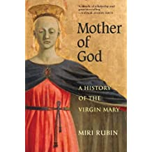 Mother of God: A History of the Virgin Mary by Miri Rubin (2010-03-16)