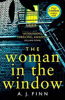 The Woman In The Window: The Top Ten Sunday Times Bestselling Debut Crime Thriller Everyone Is Talking About! por A. J. Finn