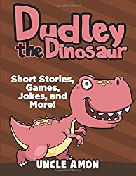 Dudley the Dinosaur: Short Stories, Games, Jokes, and More!: Volume 2 (Dinosaur Early Readers) by Uncle Amon (2016-06-21)