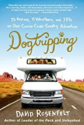 Dogtripping: 25 Rescues, 11 Volunteers, and 3 RVs on Our Canine Cross-Country Adventure by David Rosenfelt (2014-07-22)