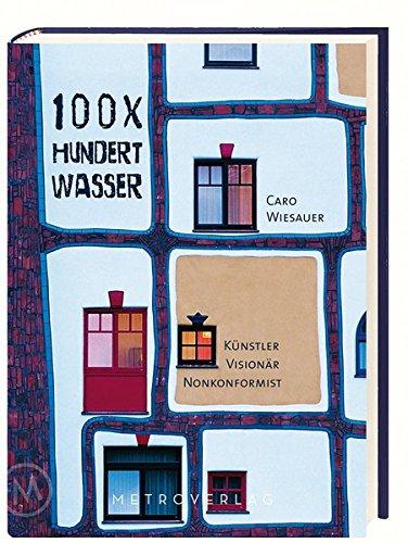 100 x Hundertwasser: Künstler – Visionär – Nonkonformist