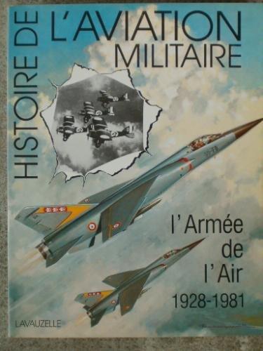 Histoire de l'aviation militaire. L'Armée de l'Air 1928-1981 par FACON PATRICK et HODEIR MARCELIN CHRISTIENNE Général CHARLES LISSARRAGUE Général PIERRE
