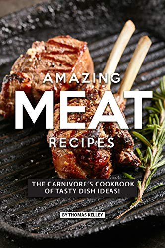 AMAZING MEAT RECIPES: The Carnivore's Cookbook of Tasty Dish Ideas! (English Edition) Gourmet-loaf Pan