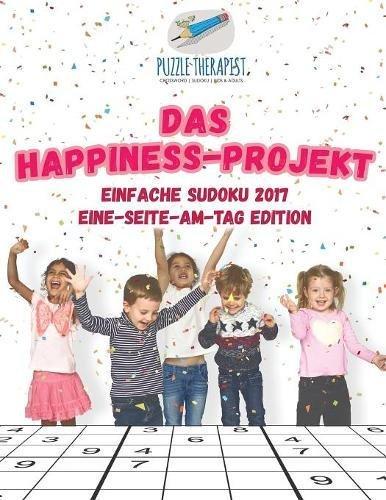 Das Happ1ness-Projekt | Einfache Sudoku 2017 Eine-Seite-am-Tag Edition (Einfache Sudoku Für Kinder)