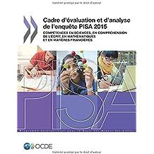 PISA Cadre d'évaluation et d'analyse de l'enquête PISA 2015 : Compétences en sciences, en compréhension de l'écrit, en mathématiques et en matières financières