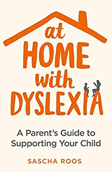 At Home with Dyslexia: A Parent's Guide to Supporting Your Child by [Roos, Sascha]