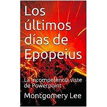 Los últimos días de Epopeius: La incompetencia viste de Powerpoint (The funny Management Lee-Brary nº 5) (Spanish Edition)