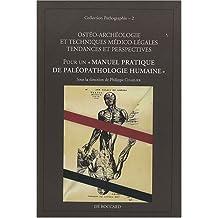 Ostéo-archéologie et techniques médico-légales : tendances et perspectives. Pour un manuel pratique de paléopathologie humaine