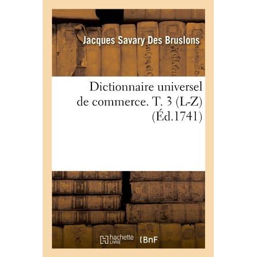 Dictionnaire universel de commerce. T. 3 (L-Z) (Éd.1741)