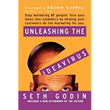 Unleashing the Ideavirus: Stop Marketing AT People! Turn Your Ideas into Epidemics by Helping Your Customers Do the Marketing Thing for You. (English Edition)