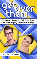 Get Over Them: 15 Secret Rules to Get Over Your Ex & Be Happy After a Breakup by Carter Coombes (2014-04-16)