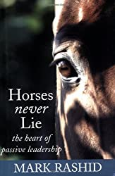 By Mark Rashid Horses Never Lie: The Heart of Passive Leadership: 14