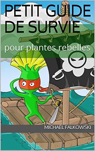 Petit guide de survie: pour plantes rebelles
