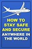 How To Stay Safe And Secure Anywhere In The World