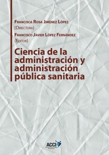 Ciencia de la administración y administración pública sanitaria (Gestión y atención sanitaria) por Francisca Rosa Jiménez López