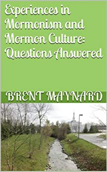 Experiences in Mormonism and Mormon Culture: Questions Answered (English Edition) von [Maynard, Brent]