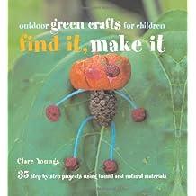 Find It, Make It: Outdoor Green Crafts for Children