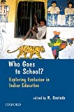 Who Goes to School in India?: Exploring Exclusion in Indian Education: Access, Diversity and Participation in Elementary Education