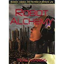 Robot Alchemy—Androids, Cyborgs, and the Magic of Artificial Life