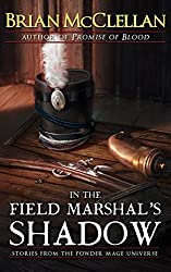 In the Field Marshal's Shadow: Stories from the Powder Mage Universe (English Edition)