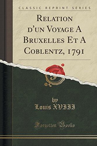 Relation d'un Voyage A Bruxelles Et A Coblentz, 1791 (Classic Reprint) par Louis XVIII