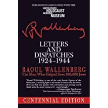 Letters and Dispatches 1924-1944: The Man Who Saved Over 100,000 Jews, Centennial Edition Centenary Edition by Wallenberg, Raoul (2011) Paperback