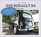 Der Renault R4 - Eine Legende - Die detaillierte Story eines tollen Autos mit mehr als 300 Abbildungen