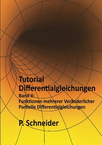 Tutorial Differentialgleichungen Band II: Funktionen mehrerer Veränderlicher und Partielle Differentialgleichungen
