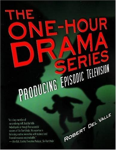 The One-Hour Drama Series: Producing Episodic Television by Robert Del Valle (2008-04-15)