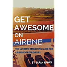 Get Awesome at Airbnb: The Ultimate Marketing Guide for Airbnb Entrepreneurs: A simple easy guide to bring more guests and make more money (English Edition)