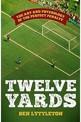 Twelve Yards by Ben Lyttleton (2014-05-22) Hardcover