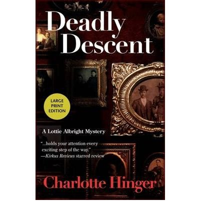 [ DEADLY DESCENT: A LOTTIE ALBRIGHT MYSTERY (LOTTIE ALBRIGHT (PAPERBACK)) - LARGE PRINT ] Hinger, Charlotte (AUTHOR ) Sep-01-2009 Paperback