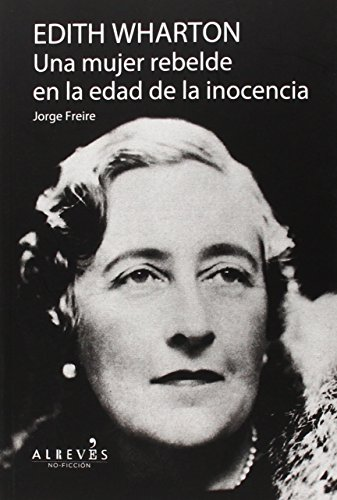 Edith Wharton. Una mujer rebelde en la edad de la inocencia por Jorge José Freire Gutiérrez